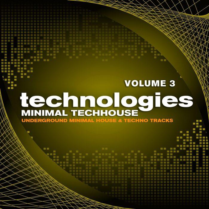 Technologies Minimal Techhouse Vol 3 (Underground Minimal House & Techno Tracks)