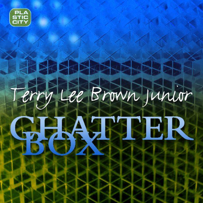 TerryLeeBrownJunior Chatterbox JeffBennett Remix PlasticCity